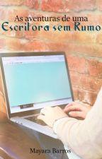 As Aventuras de uma Escritora sem Rumo by MayFPBarros
