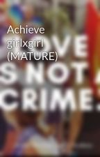Achieve girlxgirl (MATURE) by pinkzebra101
