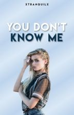 You Don't Know Me by xtranquilx