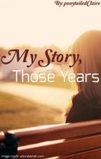 My Story, Those Years by ponytailedClaire
