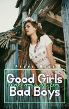 Good Girls Are Made For Bad Boys by Paper_Hope