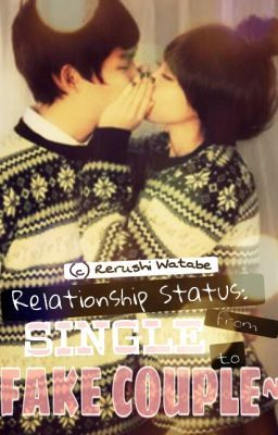 Relationship Status: from SINGLE to FAKE COUPLE~ [SOON TO BE PUBLISH UNDER LIB]