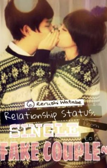 Relationship Status: from SINGLE to FAKE COUPLE~(soon to be published under LIB)