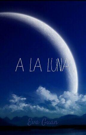 A La Luna - 9. Cuarto creciente - Wattpad