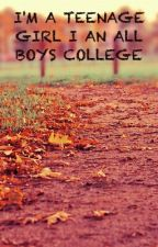 Im A  Teenage Girl In An All Boys College by AlphaWolf_8