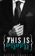 This is Business, Not a Romance (BOOK 1-COMPLETE ✔ ) {#Wattys2017} by _thatone_randomgirl_