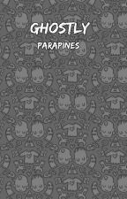 Ghostly ▹ Parapines | REWRITTEN  by fcknpxrker