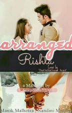 MaNan : Arranged Rishta by ManikxNandini