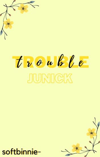 trouble 》junick