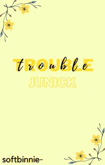 trouble 》junick