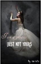 I Am A Princess, Just Not Yours by isa-leto