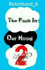 The Fault In Our Hood 2 by robinhood_8