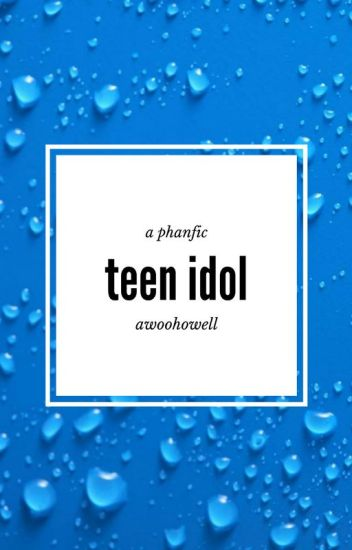 Teen Idol [Phanfic]