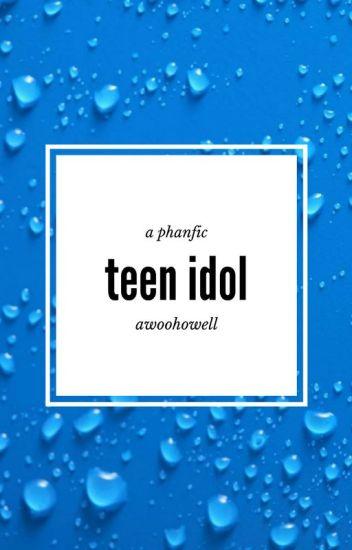 Teen Idol [Phanfic]
