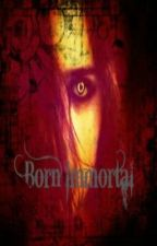 Born Immortal by ImmortalFantasy