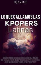 Lo Que Callamos Las Kpopers Latinas by Jav7u7