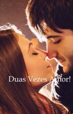 Duas Vezes Amor by AnnaLLu18
