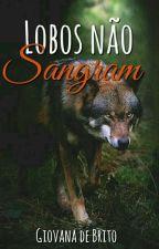 Lobos Não Sangram [COMPLETO] by MsMonaghan