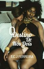 O Destino De Nós Dois  by nayran54