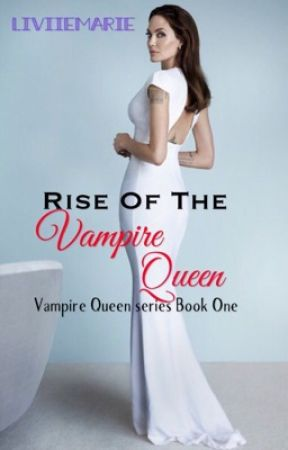 Rise of the Vampire Queen (Book One) by LiviieMarie