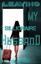 Leaving My Billionaire Husband by Priyaprajiii