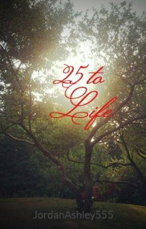 25 to Life by JordanAshley555