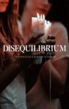 DISEQUILIBRIUM  by -wellsjaha