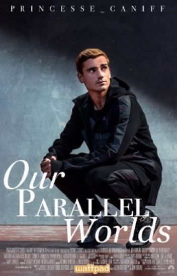 Our Parallel Worlds ~W/ Antoine Griezmann ~
