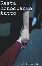 Resta nonostante tutto by martinamarchioro_