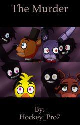FNAF: The murders  by Foxy_012