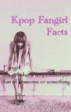 Kpop Fangirl Facts  by btsqueenmeya