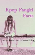 Kpop Fangirl Facts  by btsmykings_wp