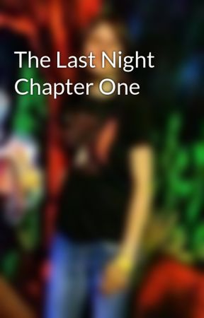 The Last Night Chapter One by HeatherKirchhoff