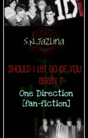 Should I Let Go of You ? [One Direction fan-fiction] *on hold* by ItsJazlina