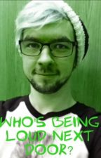 Who's Being Loud Next Door? - Jacksepticeye by JackAMarkimoo