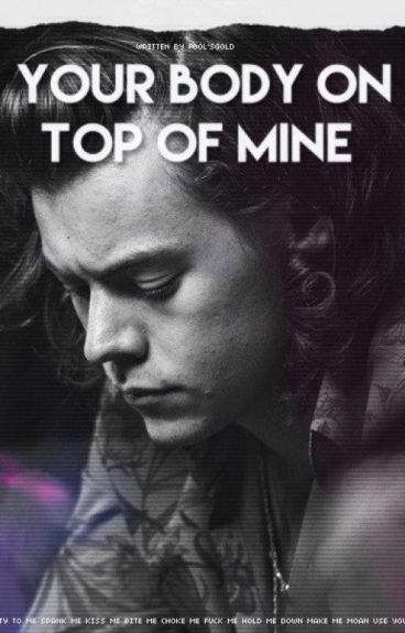 your body on top of mine 〉〉h.s.