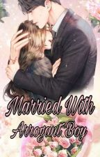 Married With Arrogant Boy by Shera1605
