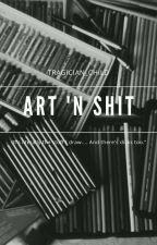 Art 'N Shit by tragician_child