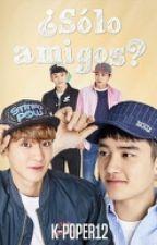 ¿Sólo Amigos? || ChanSoo by K-poper12