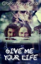 Give Me Your Life  by beatricevegetali