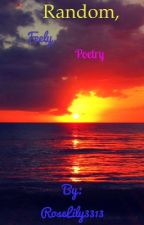 Random, Feely, Poetry by RoseLily3313