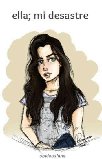 ella; mi desastre | Lauren Jauregui y tú