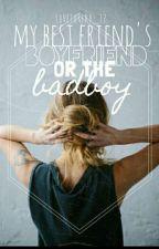 My Best Friend's Boyfriend Or The Badboy #Wattys2016   by lovetoread_12