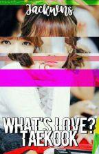 What's Love?    Jjk + Kth [Em Revisão] by Jackwns