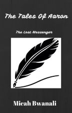 The Tales Of Aaron:The Lost Messenger by MicahWashe