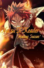 Natsu X Reader Mating Season ~completed/Under Editing~ by kiyahanime