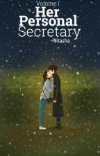Her Personal Secretary (Vol I) ✔️ by -Nitasha