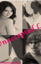Unaccepted Love Part 1 by WrtieLoveSpeakLove