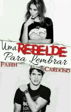 Uma Rebelde Para Lembrar by FabiihCardoso20