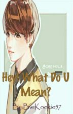 [ Chuyển Ver/ Edit ] kth.jjk || Hey! What Do You Mean? by BwiKookie57